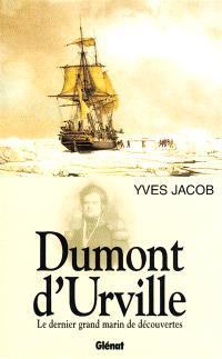 Dumont d'Urville : le dernier grand marin de découvertes