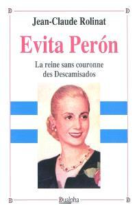 Evita Peron, la reine sans couronne des Descamisados