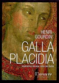Galla Placidia : impératrice romaine, reine des Goths (388-450) : biographie