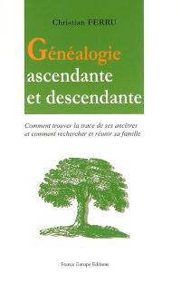 Généalogie ascendante et descendante : comment trouver la trace de ses ancêtres et comment rechercher et réunir sa famille