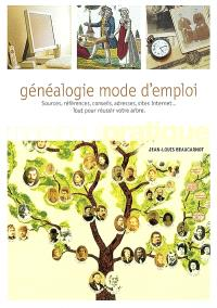 Généalogie mode d'emploi : sources, références, conseils, adresses, sites Internet... : tout pour réussir votre arbre