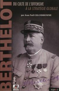 Henri-Mathias Berthelot (1861-1931) : du culte de l'offensive à la stratégie globale