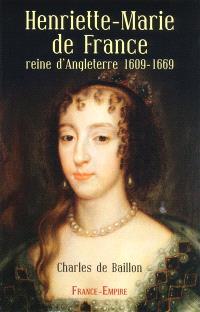 Henriette-Marie de France, reine d'Angleterre : étude historique