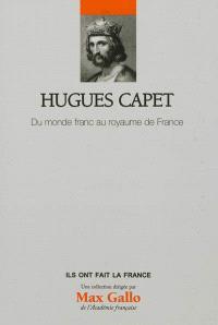 Hugues Capet : du monde franc au royaume de France