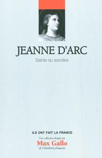 Jeanne d'Arc, sainte ou sorcière