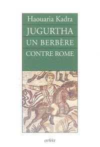 Jugurtha, un Berbère contre Rome