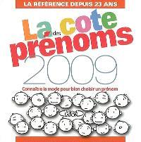 La cote des prénoms 2009 : connaître la mode pour bien choisir un prénom : la référence depuis 23 ans
