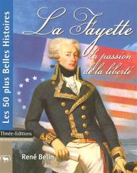 La Fayette : la passion de la liberté : les 50 plus belles histoires