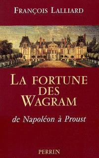 La fortune des Wagram : de Napoléon à Proust