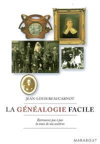 La généalogie facile : retrouvez pas à pas la trace de vos ancêtres