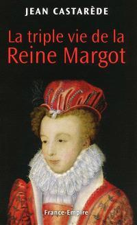 La triple vie de la reine Margot : amoureuse, comploteuse, écrivain