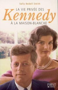 La vie privée des Kennedy à la Maison Blanche