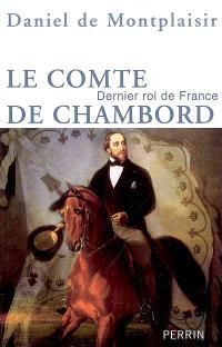 Le comte de Chambord : dernier roi de France