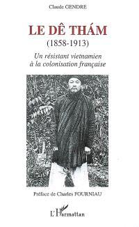 Le Dê Tham : (1858-1913) : un résistant vietnamien à la colonisation française