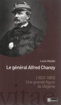Le général Alfred Chanzy (1823-1883) : une grande figure de l'Algérie