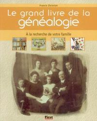Le grand livre de la généalogie : à la recherche de votre famille