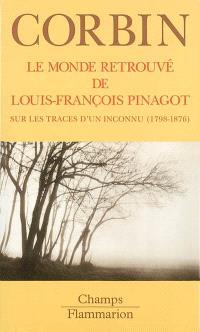 Le monde retrouvé de Louis-François Pinagot : sur les traces d'un inconnu, 1798-1876