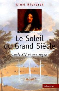 Le soleil du Grand Siècle : Louis XIV et son règne