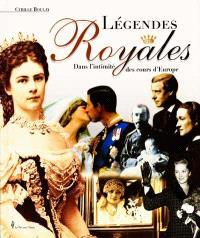 Légendes royales : dans l'intimité des cours royales d'Europe