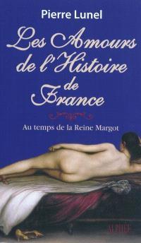 Les amours de l'histoire de France. Volume 2, Au temps de la reine Margot