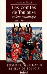 Les comtes de Toulouse et leur entourage : rivalités familiales, alliances et jeux de pouvoir (XIIe-XIVe siècles)