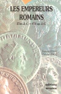 Les empereurs romains : 27 av. J.-C.-476 ap. J.-C.