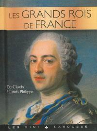 Les grands rois de France : de Clovis à Louis-Philippe