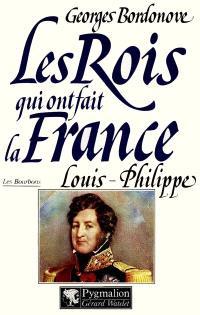 Les rois qui ont fait la France : les Bourbons. Volume 8, Louis-Philippe : roi des Français