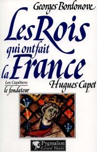 Les Rois qui ont fait la France : les Capétiens. Volume 4, Hugues Capet : le fondateur