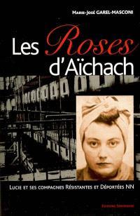 Les roses d'Aïchach : Lucie et ses compagnes résistantes et déportées NN