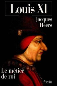 Louis XI, le métier de roi