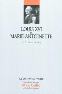 Louis XVI et Marie-Antoinette : la fin d'un monde