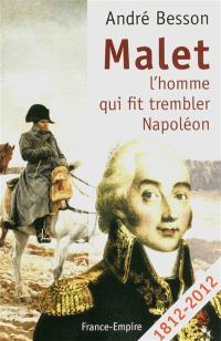Malet : l'homme qui fit trembler Napoléon