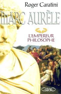 Marc Aurèle : l'empereur philosophe