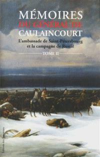 Mémoires du général de Caulaincourt, duc de Vincence, grand écuyer de l'empereur : l'ambassade de Saint-Pétersbourg et la campagne de Russie. Volume 2