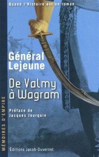 Mémoires du Général Lejeune. Volume 1, De Valmy à Wagram : 1792-1809