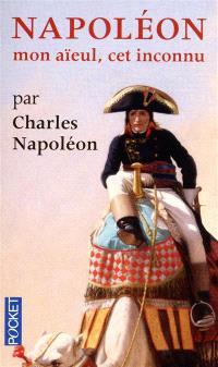 Napoléon : mon aïeul, cet inconnu