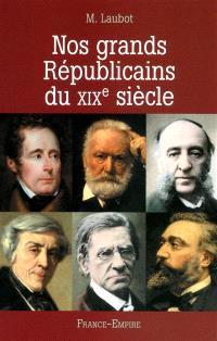 Nos grands républicains du XIXe siècle