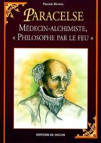 """Paracelse : médecin-alchimiste, """"philosophe par le feu"""""""