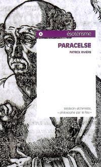 Paracelse : médecin-alchimiste, philosophe par le feu