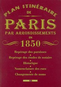Plan itinéraire de Paris par arrondissements en 1850 : repérage des paroisses, repérage des études de notaire, historique, nomenclature des rues, changements de noms