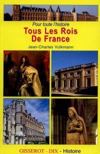 Pour toute l'histoire, tous les rois de France