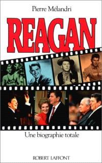Reagan : une biographie totale