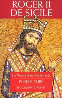 Roger II de Sicile : un Normand en Méditerranée