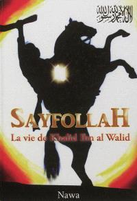 Sayfollah : la vie de Khalid ibn al-Walid