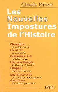 Les nouvelles impostures de l'histoire : Cléopâtre, Louis XI, Guillaume Tell, Lucrèce Borgia, Chaplin, les Etats-Unis, Casanova