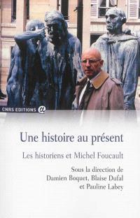 Une histoire au présent : les historiens et Michel Foucault