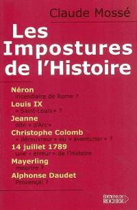 Les impostures de l'Histoire : Néron, Louis IX alias Saint-Louis, Jeanne d'Arc, Christophe Colomb, Mayerling, Alphonse Daudet... et quelques autres