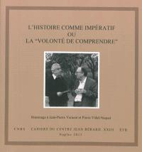 L'histoire comme impératif ou La volonté de comprendre : actes du colloque en hommage à Jean-Pierre Vernant et Pierre Vidal-Naquet : Naples, 24-27 novembre 2008