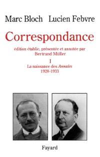 Correspondance. Volume 1, 1928-1933 : Marc Bloch, Lucien Febvre et les Annales d'histoire économique et sociale